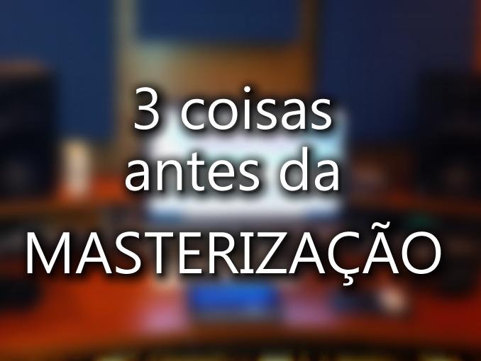 3 coisas pra se fazer antes de iniciar a Masterização