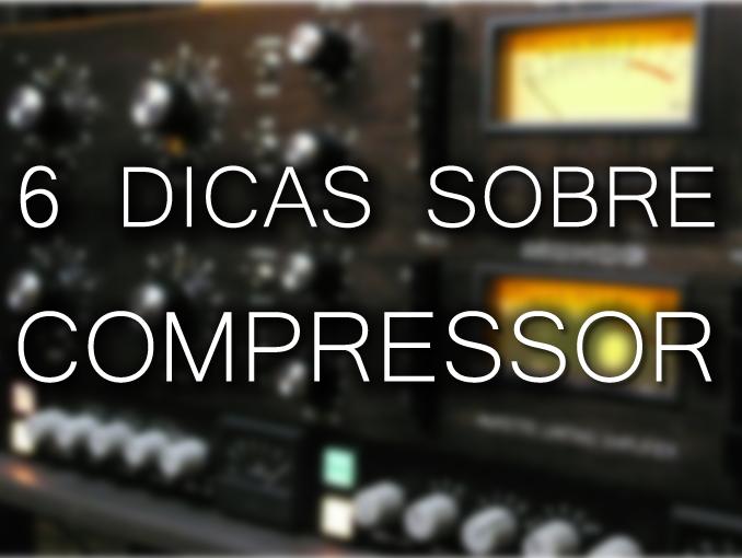 6 Dicas sobre compressor
