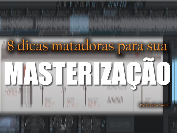 8 dicas matadoras de Masterização em seu Home Estúdio.